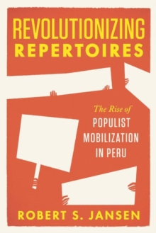 Revolutionizing Repertoires : The Rise of Populist Mobilization in Peru, Hardback Book