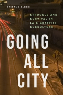 Going All City : Struggle and Survival in LA's Graffiti Subculture, Paperback / softback Book