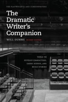 The Dramatic Writer's Companion, Second Edition : Tools to Develop Characters, Cause Scenes, and Build Stories, Paperback Book