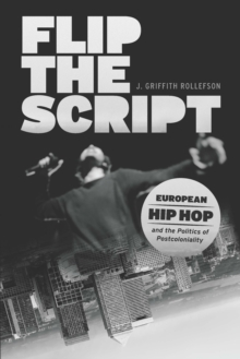 Flip the Script : European Hip Hop and the Politics of Postcoloniality, EPUB eBook