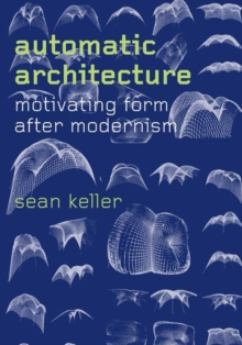 Automatic Architecture : Motivating Form After Modernism, Hardback Book