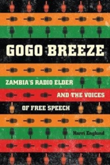 Gogo Breeze : Zambia's Radio Elder and the Voices of Free Speech, Paperback Book
