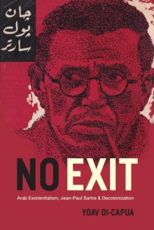 No Exit : Arab Existentialism, Jean-Paul Sartre, and Decolonization, Paperback / softback Book