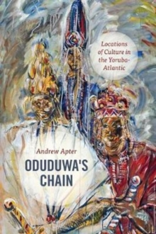 Oduduwa's Chain : Locations of Culture in the Yoruba-Atlantic, Paperback / softback Book