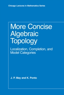 More Concise Algebraic Topology : Localization, Completion, and Model Categories, PDF eBook