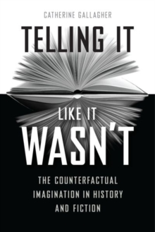 Telling It Like It Wasn't : The Counterfactual Imagination in History and Fiction, Hardback Book