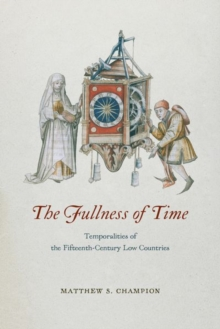 The Fullness of Time : Temporalities of the Fifteenth-Century Low Countries, Hardback Book