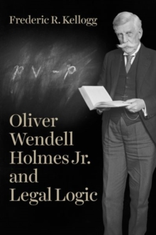 Oliver Wendell Holmes Jr. and Legal Logic, Hardback Book