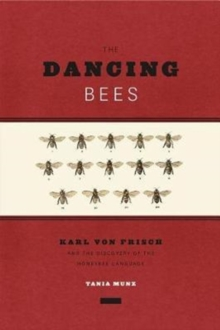 Dancing Bees : Karl Von Frisch and the Discovery of the Honeybee Language, Paperback Book