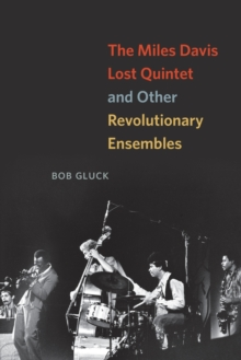 The Miles Davis Lost Quintet and Other Revolutionary Ensembles, Paperback / softback Book