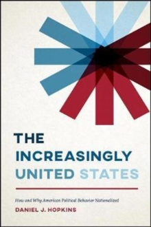 The Increasingly United States : How and Why American Political Behavior Nationalized, Paperback / softback Book