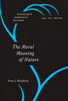 The Moral Meaning of Nature : Nietzsche's Darwinian Religion and Its Critics, Hardback Book