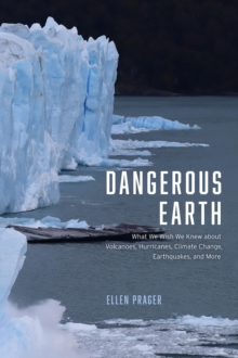Dangerous Earth : What We Wish We Knew about Volcanoes, Hurricanes, Climate Change, Earthquakes, and More, Hardback Book
