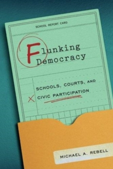 Flunking Democracy : Schools, Courts, and Civic Participation, Paperback / softback Book