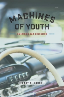 Machines of Youth : America's Car Obsession, Paperback / softback Book