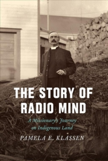 The Story of Radio Mind : A Missionary's Journey on Indigenous Land, Paperback Book