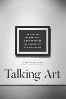 Talking Art : The Culture of Practice and the Practice of Culture in Mfa Education, Hardback Book
