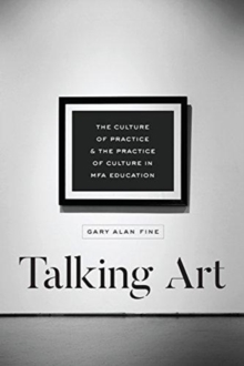 Talking Art : The Culture of Practice and the Practice of Culture in Mfa Education, Paperback / softback Book