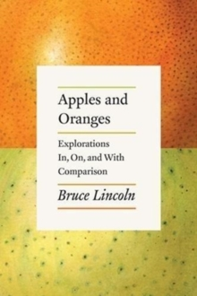Apples and Oranges : Explorations In, On, and with Comparison, Paperback / softback Book