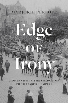 Edge of Irony : Modernism in the Shadow of the Habsburg Empire, Paperback / softback Book