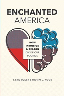 Enchanted America : How Intuition and Reason Divide Our Politics, Paperback / softback Book