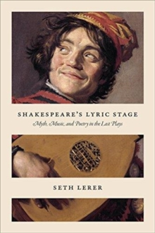 Shakespeare's Lyric Stage : Myth, Music, and Poetry in the Last Plays, Paperback / softback Book