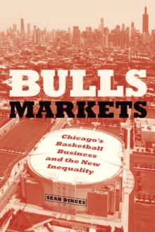 Bulls Markets : Chicago's Basketball Business and the New Inequality, EPUB eBook