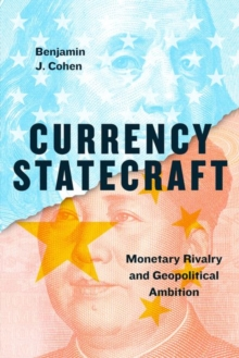 Currency Statecraft : Monetary Rivalry and Geopolitical Ambition, Hardback Book