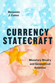Currency Statecraft : Monetary Rivalry and Geopolitical Ambition, Paperback / softback Book