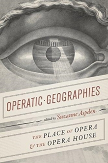Operatic Geographies : The Place of Opera and the Opera House, Paperback / softback Book