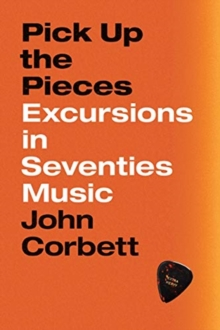 Pick Up the Pieces : Excursions in Seventies Music, Hardback Book