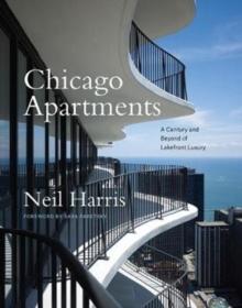 Chicago Apartments - A Century and Beyond of Lakefront Luxury, Hardback Book