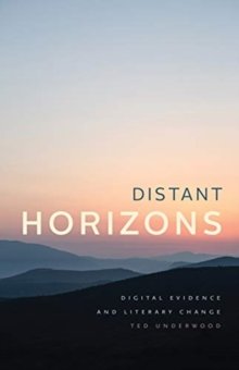 Distant Horizons : Digital Evidence and Literary Change, Paperback / softback Book