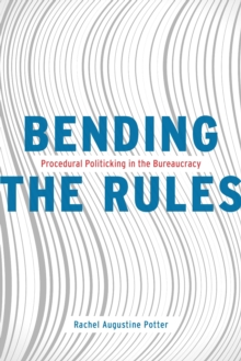 Bending the Rules : Procedural Politicking in the Bureaucracy, EPUB eBook