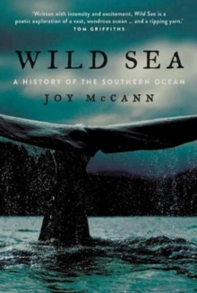 Wild Sea : A History of the Southern Ocean, Hardback Book