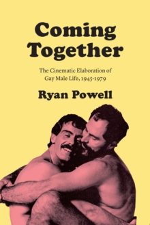 Coming Together : The Cinematic Elaboration of Gay Male Life, 1945-1979, EPUB eBook