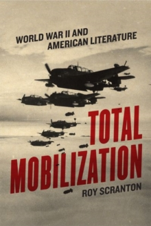 Total Mobilization : World War II and American Literature, Hardback Book