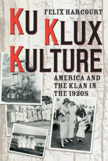 Ku Klux Kulture : America and the Klan in the 1920s, Paperback / softback Book