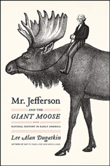 Mr. Jefferson and the Giant Moose : Natural History in Early America, Paperback / softback Book