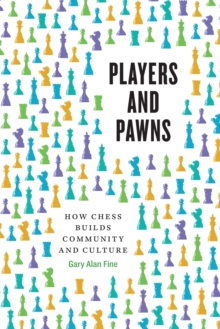 Players and Pawns : How Chess Builds Community and Culture, Paperback / softback Book