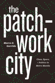 The Patchwork City : Class, Space, and Politics in Metro Manila, EPUB eBook
