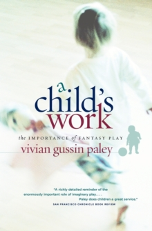 A Child's Work : The Importance of Fantasy Play, Paperback / softback Book