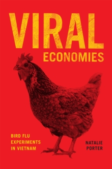Viral Economies : Bird Flu Experiments in Vietnam, Paperback / softback Book