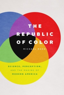 The Republic of Color : Science, Perception, and the Making of Modern America, Hardback Book