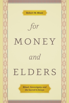 For Money and Elders : Ritual, Sovereignty, and the Sacred in Kenya, EPUB eBook