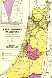 Partitioning Palestine : British Policymaking at the End of Empire, Hardback Book