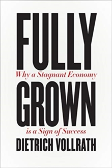 Fully Grown : Why a Stagnant Economy Is a Sign of Success, Hardback Book