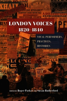 London Voices, 1820-1840 : Vocal Performers, Practices, Histories, EPUB eBook