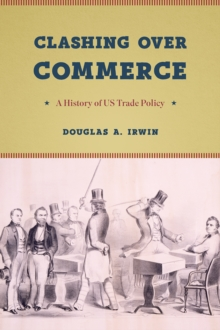 Clashing Over Commerce : A History of Us Trade Policy, Paperback / softback Book