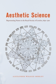 Aesthetic Science : Representing Nature in the Royal Society of London, 1650-1720, Paperback / softback Book